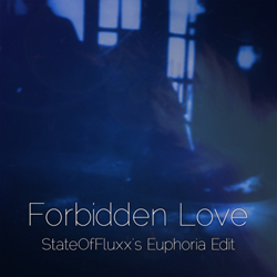 Forbidden Love (StateOfFluxx's Euphoria Edit)