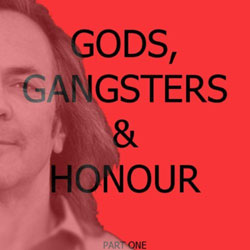 Gods, Gangsters and Honour (Part One)