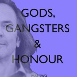 Gods, Gangsters and Honour (Part Two)